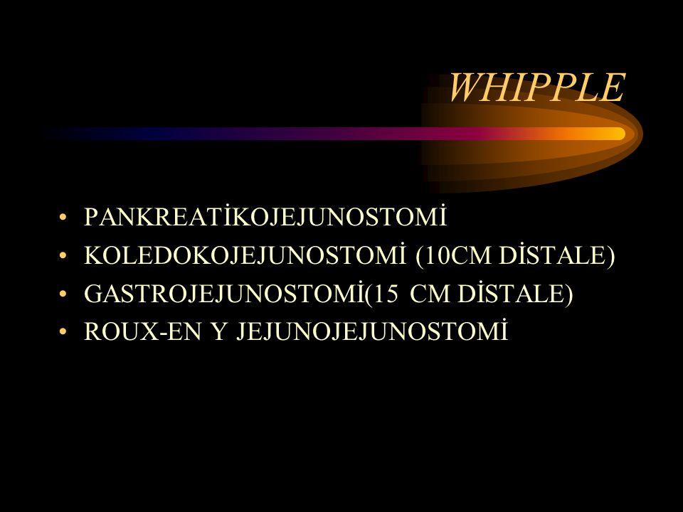 WHIPPLE PANKREATİKOJEJUNOSTOMİ KOLEDOKOJEJUNOSTOMİ (10CM DİSTALE)