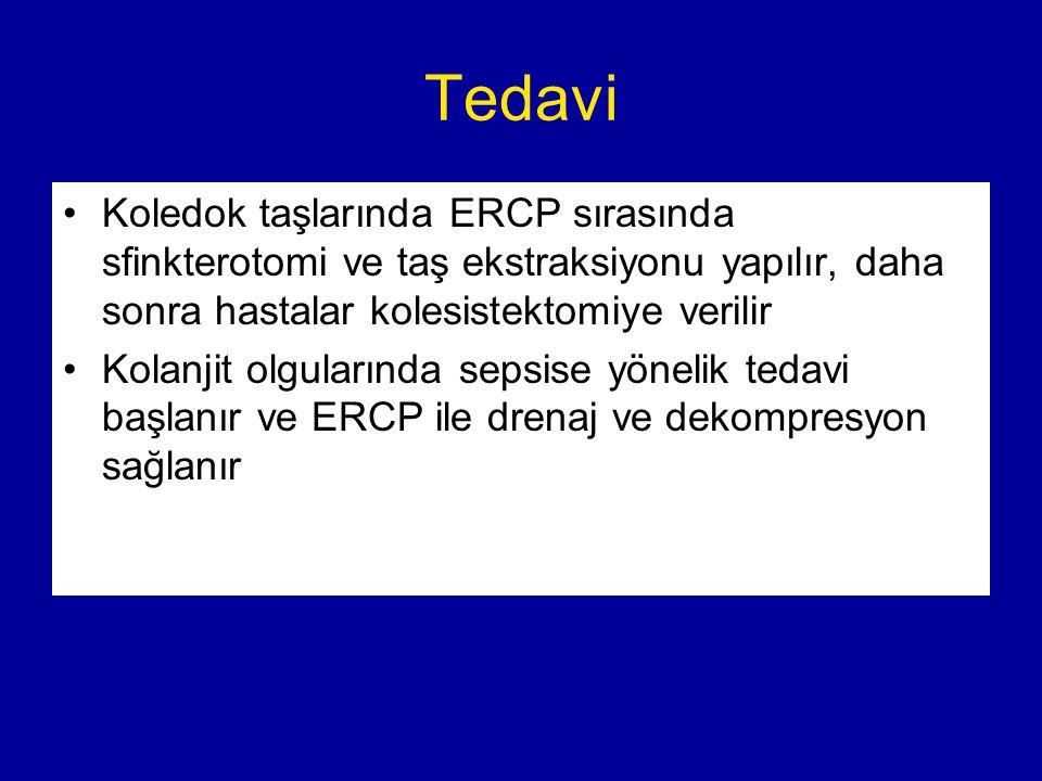 Tedavi Koledok taşlarında ERCP sırasında sfinkterotomi ve taş ekstraksiyonu yapılır, daha sonra hastalar kolesistektomiye verilir.