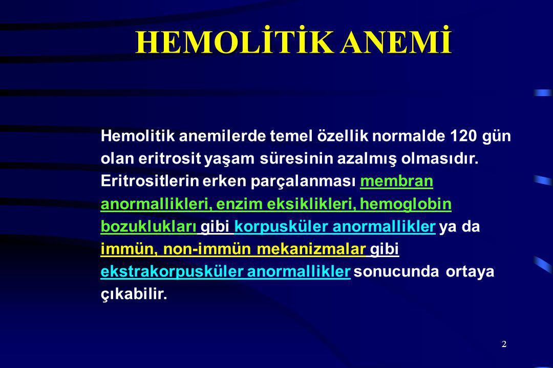 HEMOLİTİK ANEMİ Hemolitik anemilerde temel özellik normalde 120 gün olan eritrosit yaşam süresinin azalmış olmasıdır.