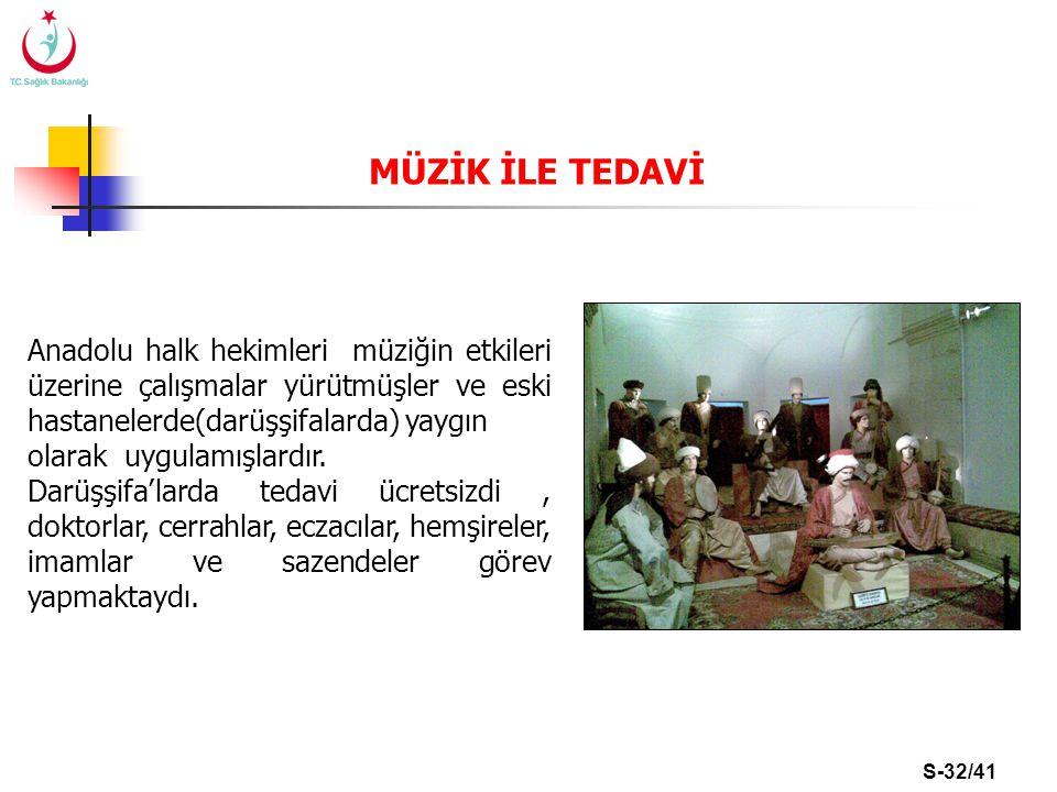 MÜZİK İLE TEDAVİ Anadolu halk hekimleri müziğin etkileri üzerine çalışmalar yürütmüşler ve eski hastanelerde(darüşşifalarda) yaygın.