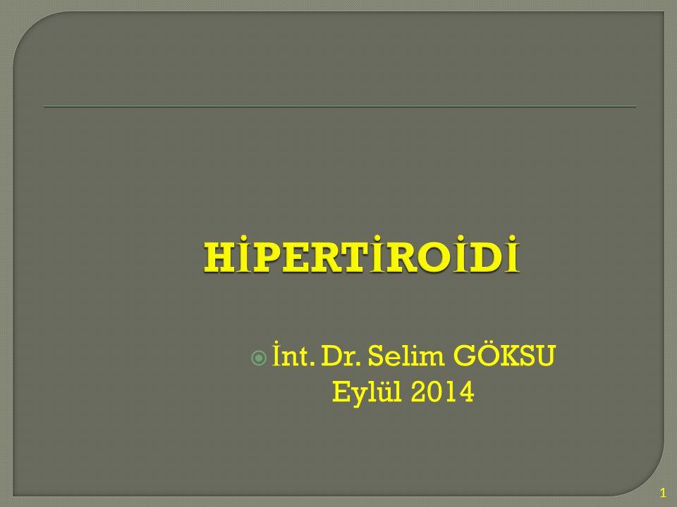 HİPERTİROİDİ İnt. Dr. Selim GÖKSU Eylül 2014