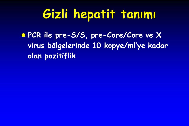 Gizli hepatit tanımı PCR ile pre-S/S, pre-Core/Core ve X virus bölgelerinde 10 kopye/ml'ye kadar olan pozitiflik.