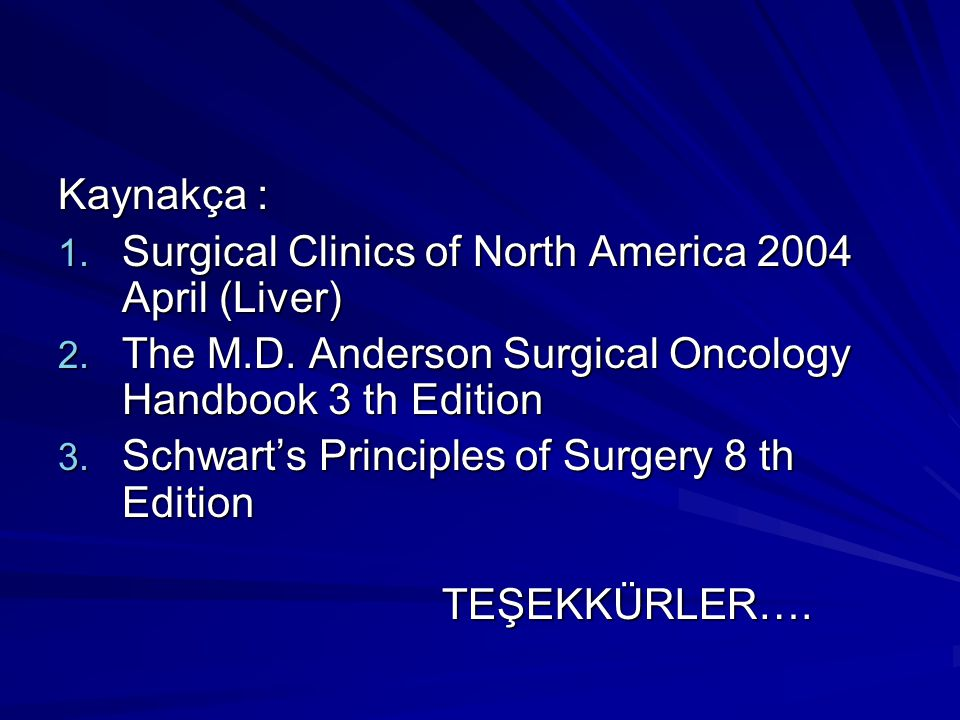 Kaynakça : Surgical Clinics of North America 2004 April (Liver) The M.D. Anderson Surgical Oncology Handbook 3 th Edition.