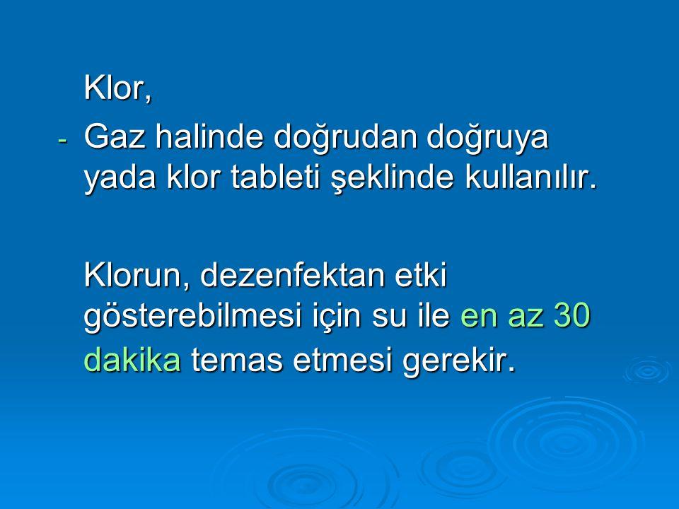 Klor, Gaz halinde doğrudan doğruya yada klor tableti şeklinde kullanılır.