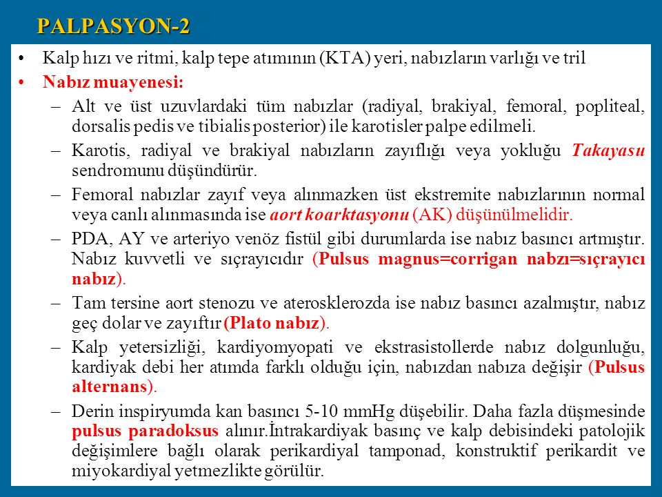 PALPASYON-2 Kalp hızı ve ritmi, kalp tepe atımının (KTA) yeri, nabızların varlığı ve tril. Nabız muayenesi: