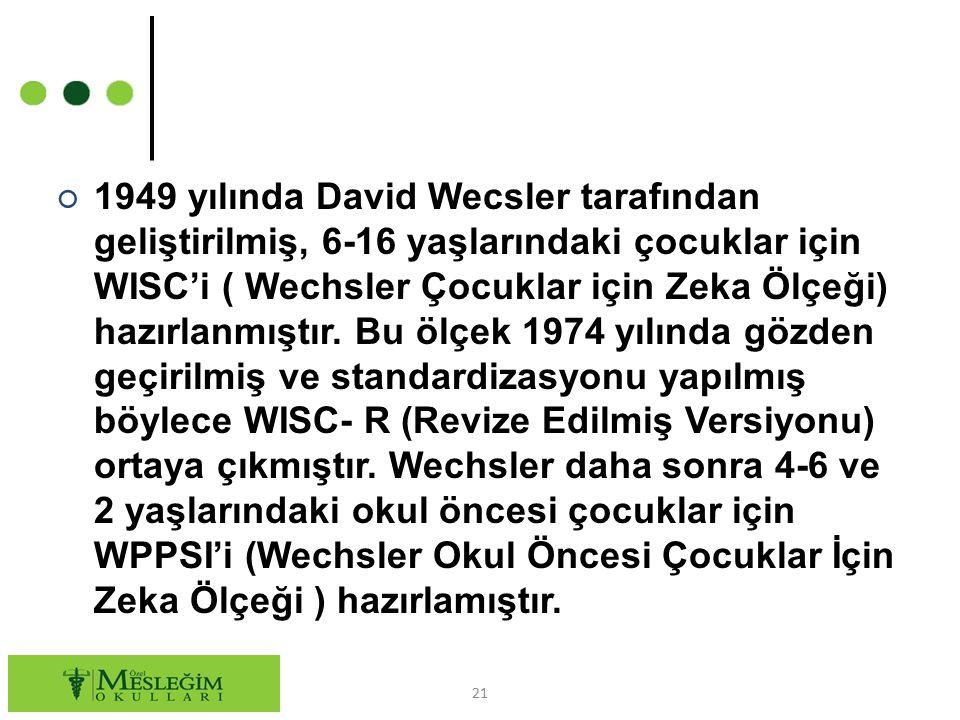 1949 yılında David Wecsler tarafından geliştirilmiş, 6-16 yaşlarındaki çocuklar için WISC'i ( Wechsler Çocuklar için Zeka Ölçeği) hazırlanmıştır.