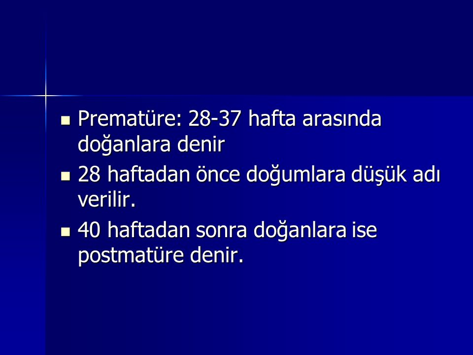 Prematüre: 28-37 hafta arasında doğanlara denir