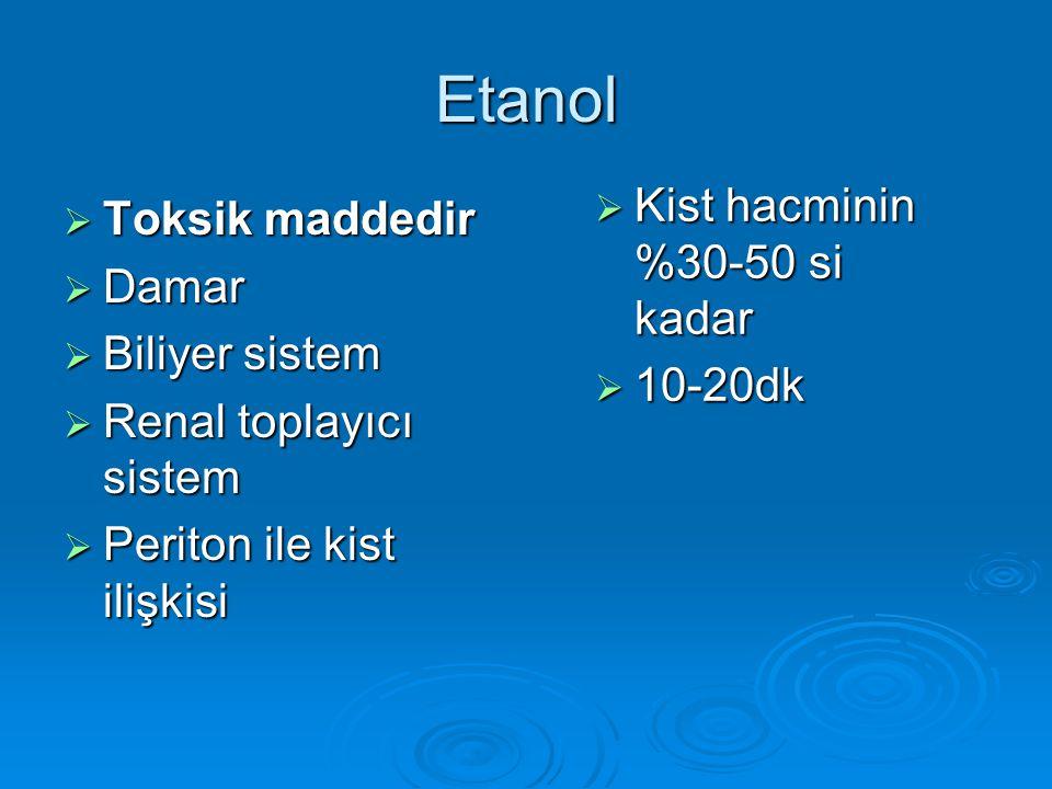 Etanol Kist hacminin %30-50 si kadar Toksik maddedir Damar