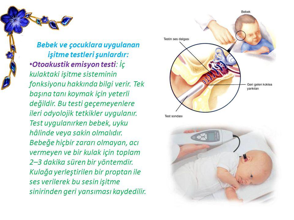 Bebek ve çocuklara uygulanan işitme testleri şunlardır: