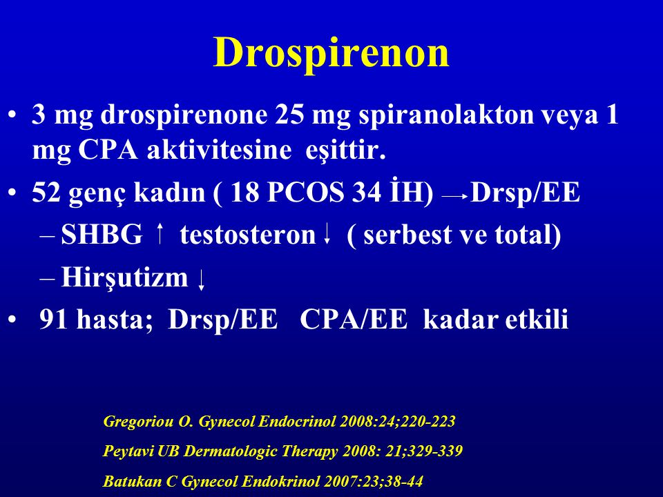 Drospirenon 3 mg drospirenone 25 mg spiranolakton veya 1 mg CPA aktivitesine eşittir. 52 genç kadın ( 18 PCOS 34 İH) Drsp/EE.