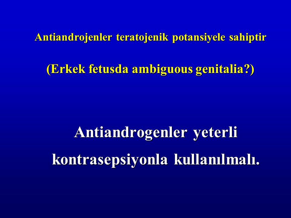 Antiandrogenler yeterli kontrasepsiyonla kullanılmalı.