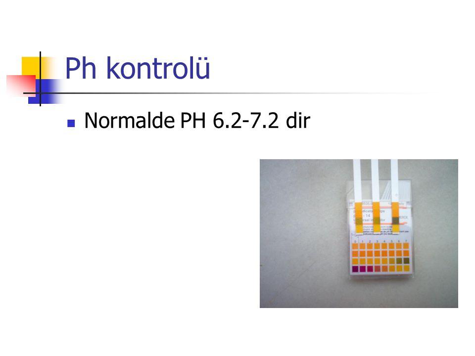 Ph kontrolü Normalde PH 6.2-7.2 dir