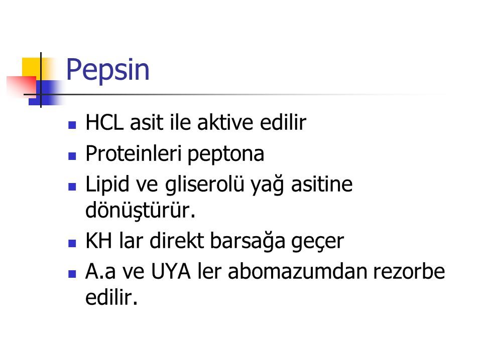 Pepsin HCL asit ile aktive edilir Proteinleri peptona