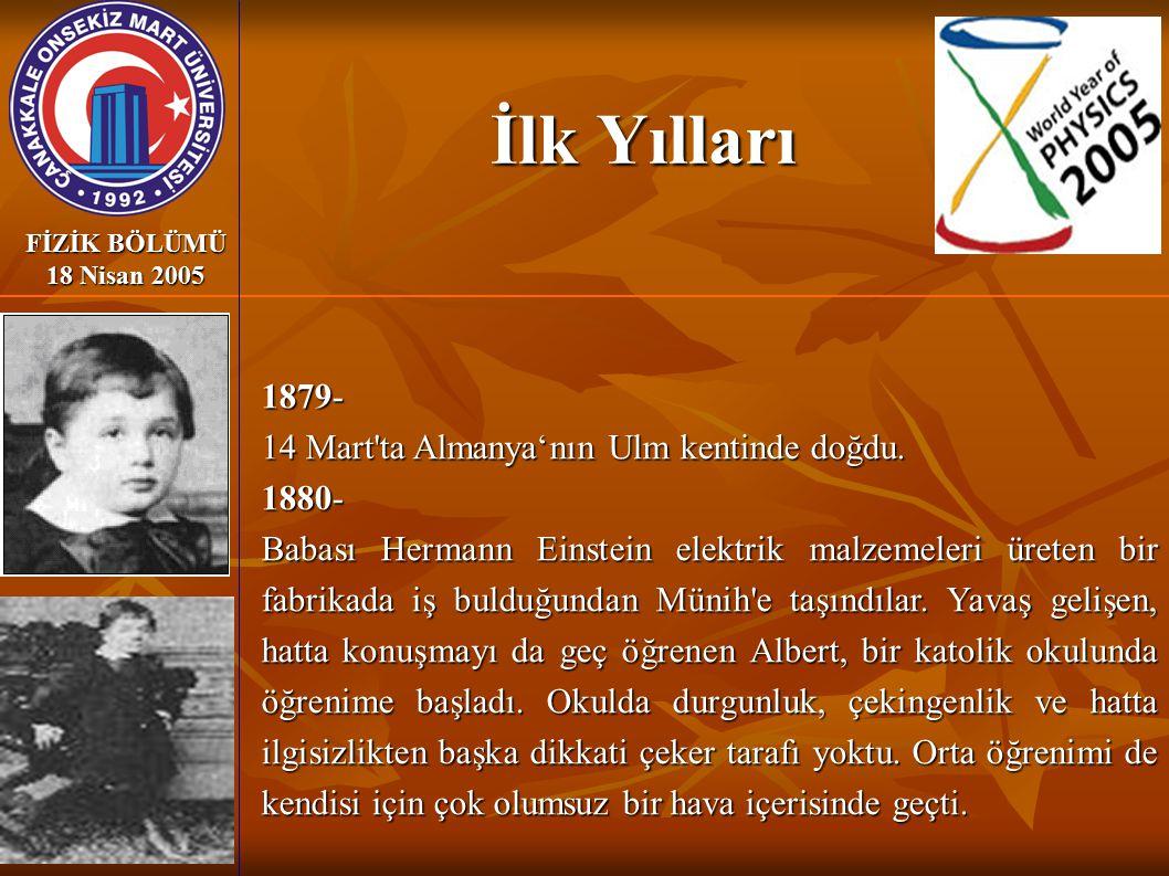 İlk Yılları 1879- 14 Mart ta Almanya'nın Ulm kentinde doğdu. 1880-