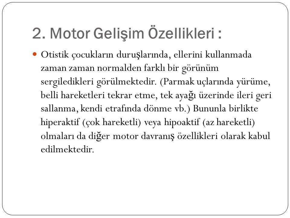 2. Motor Gelişim Özellikleri :