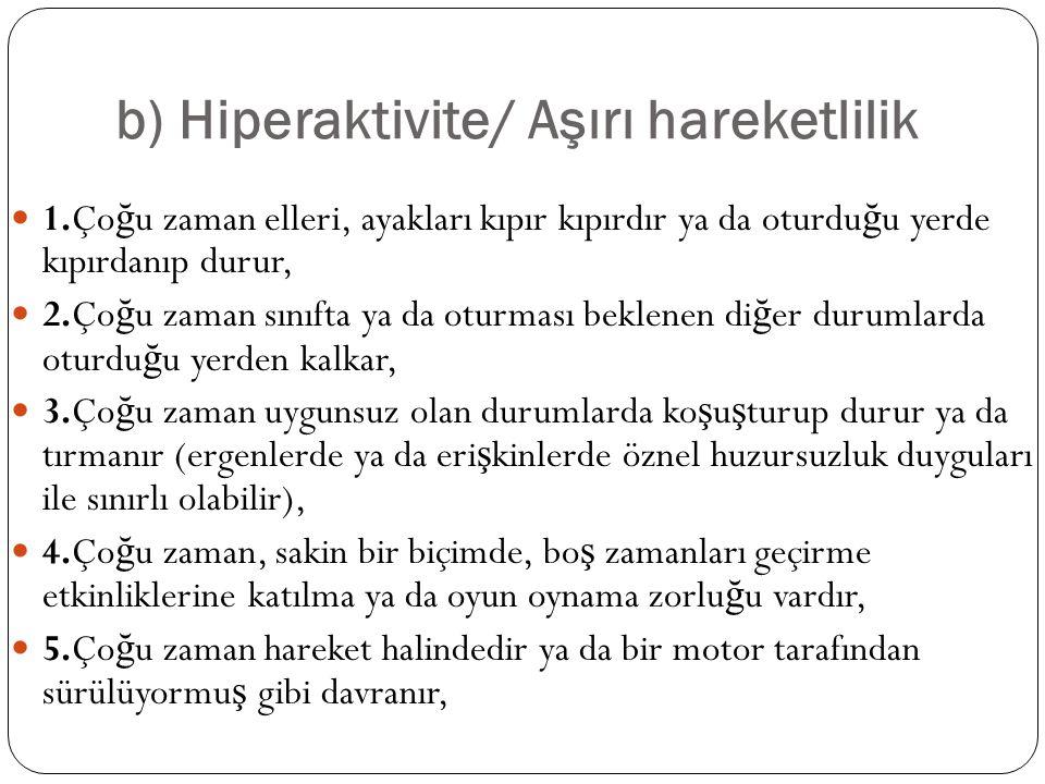 b) Hiperaktivite/ Aşırı hareketlilik