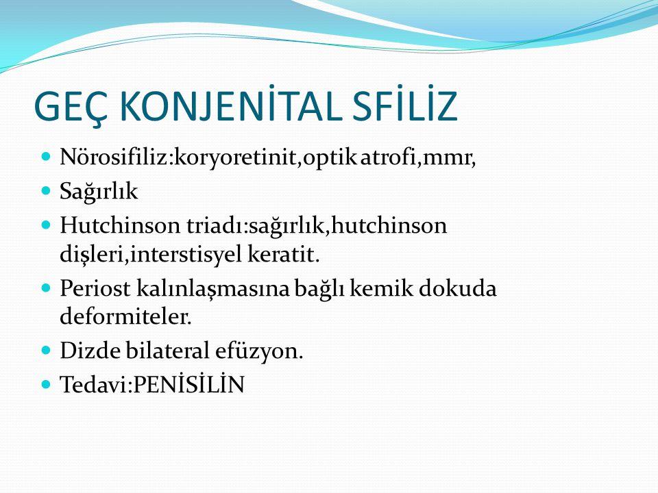 GEÇ KONJENİTAL SFİLİZ Nörosifiliz:koryoretinit,optik atrofi,mmr,