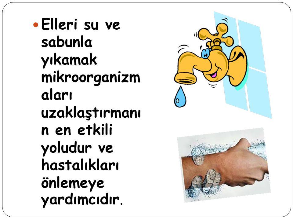 Elleri su ve sabunla yıkamak mikroorganizm aları uzaklaştırmanı n en etkili yoludur ve hastalıkları önlemeye yardımcıdır.