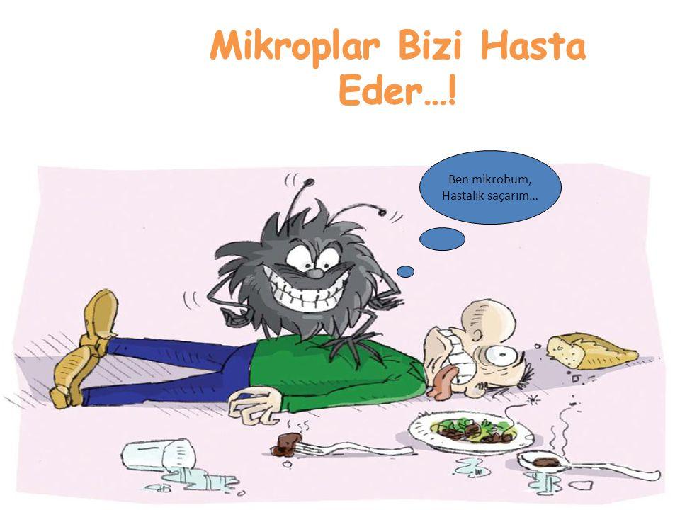 Mikroplar Bizi Hasta Eder…!