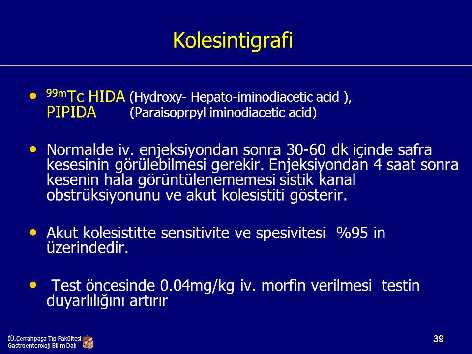 Kolesintigrafi 99mTc HIDA (Hydroxy- Hepato-iminodiacetic acid ), PIPIDA (Paraisoprpyl iminodiacetic acid)