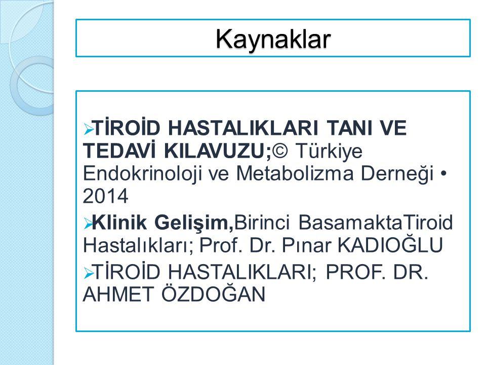 Kaynaklar TİROİD HASTALIKLARI TANI VE TEDAVİ KILAVUZU;© Türkiye Endokrinoloji ve Metabolizma Derneği • 2014.