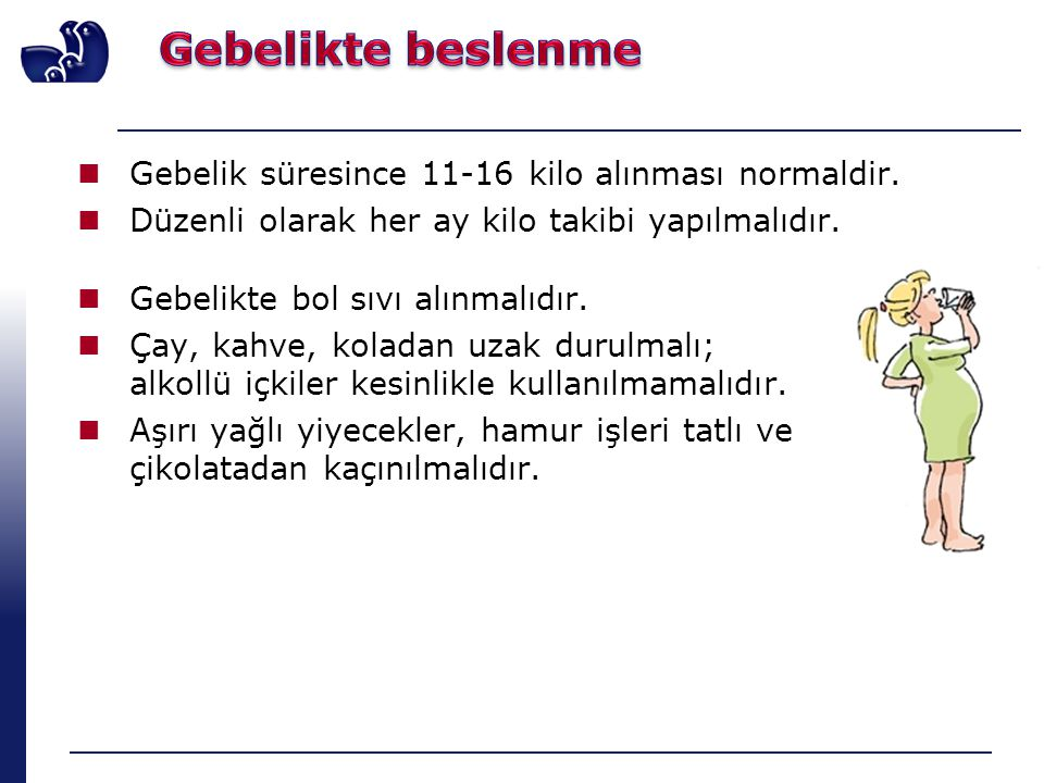 Gebelikte beslenme Gebelik süresince 11-16 kilo alınması normaldir.