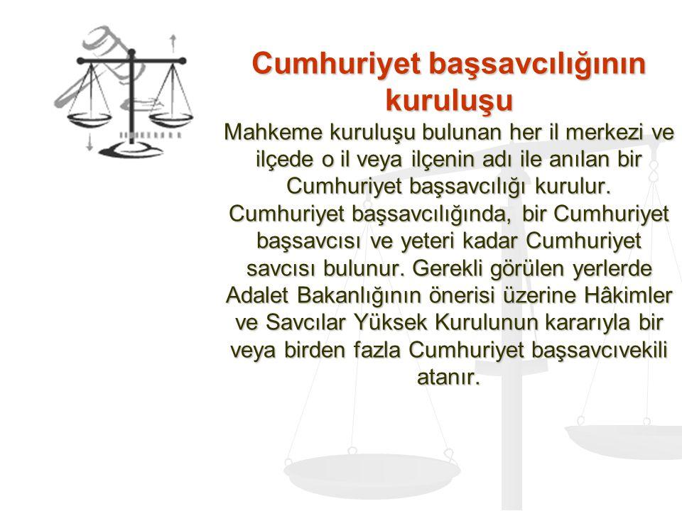 Cumhuriyet başsavcılığının kuruluşu Mahkeme kuruluşu bulunan her il merkezi ve ilçede o il veya ilçenin adı ile anılan bir Cumhuriyet başsavcılığı kurulur.