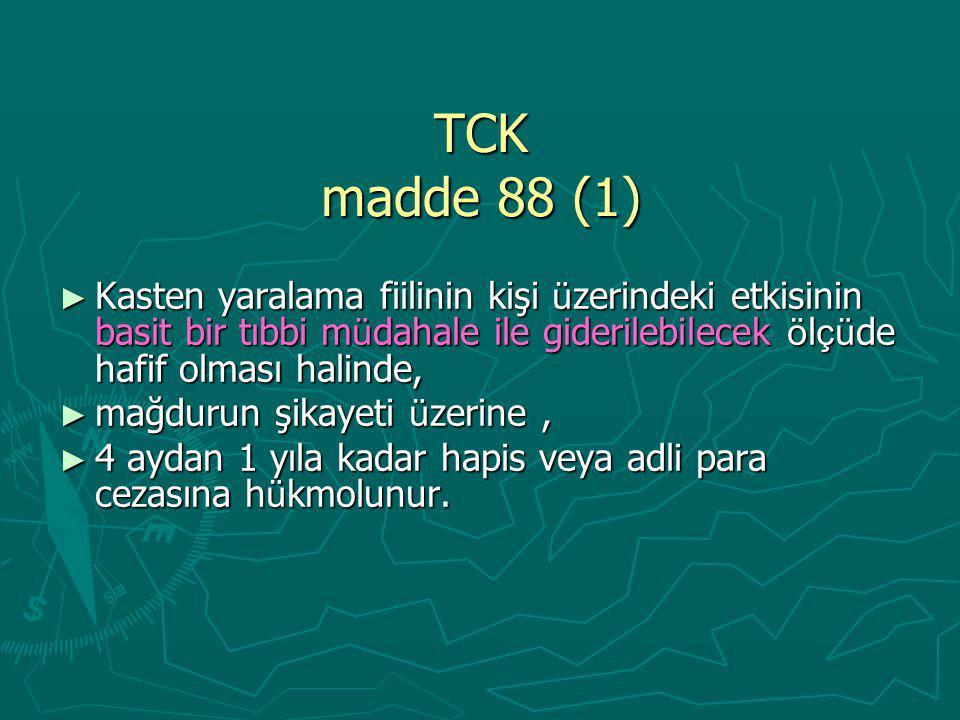 TCK madde 88 (1) Kasten yaralama fiilinin kişi üzerindeki etkisinin basit bir tıbbi müdahale ile giderilebilecek ölçüde hafif olması halinde,