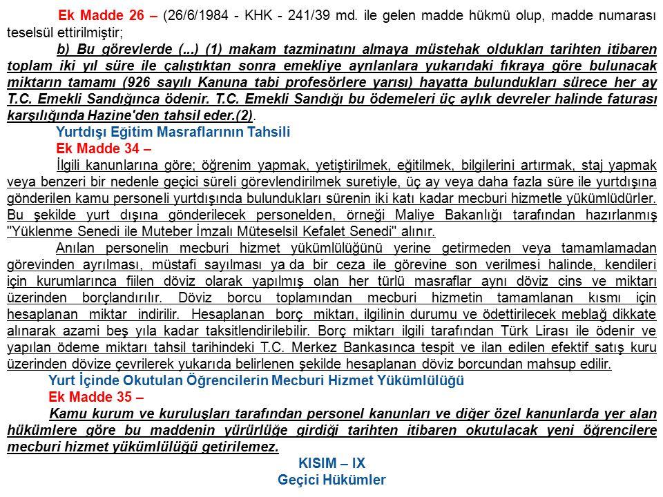 Ek Madde 26 – (26/6/1984 - KHK - 241/39 md. ile gelen madde hükmü olup, madde numarası teselsül ettirilmiştir;