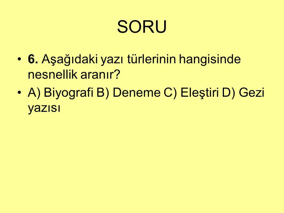 SORU 6. Aşağıdaki yazı türlerinin hangisinde nesnellik aranır