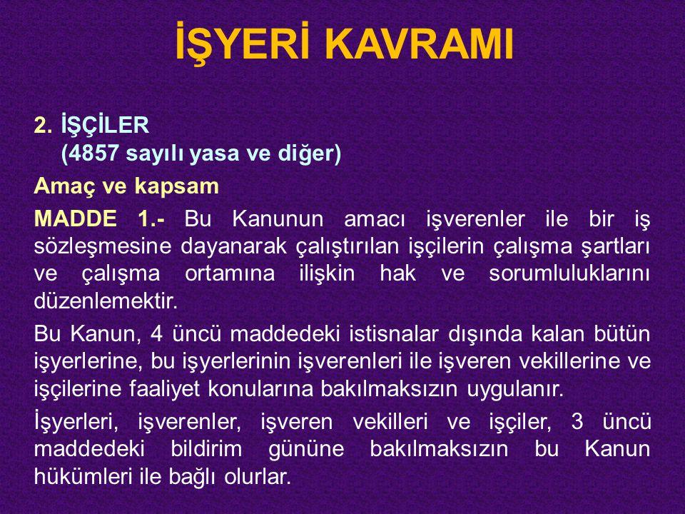 İŞYERİ KAVRAMI 2. İŞÇİLER (4857 sayılı yasa ve diğer) Amaç ve kapsam