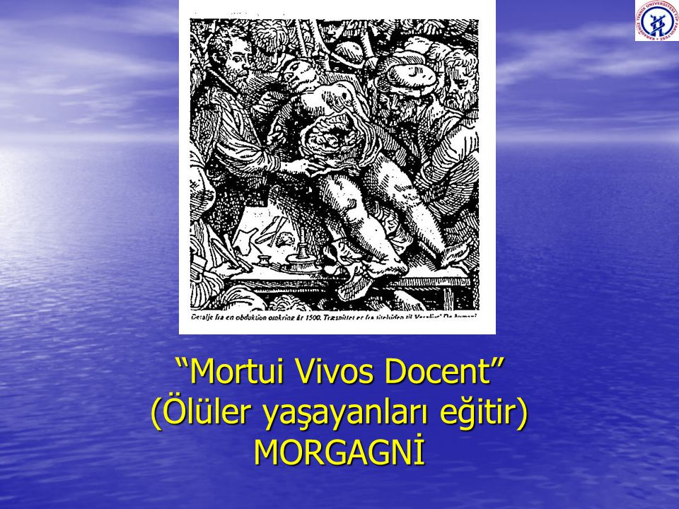 Mortui Vivos Docent (Ölüler yaşayanları eğitir) MORGAGNİ
