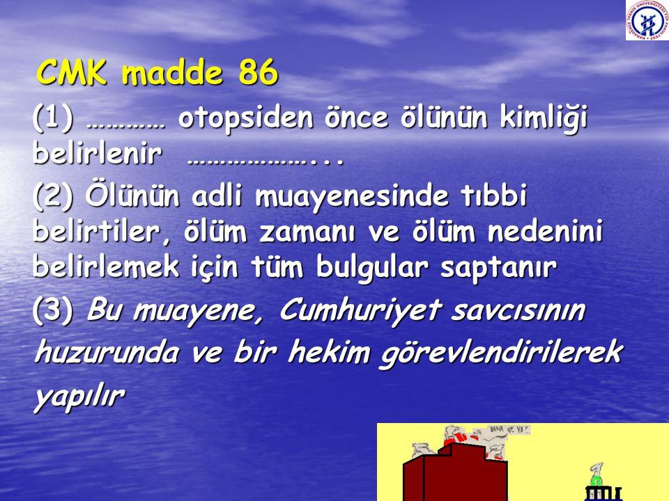 CMK madde 86 (1) ………… otopsiden önce ölünün kimliği belirlenir ………………...