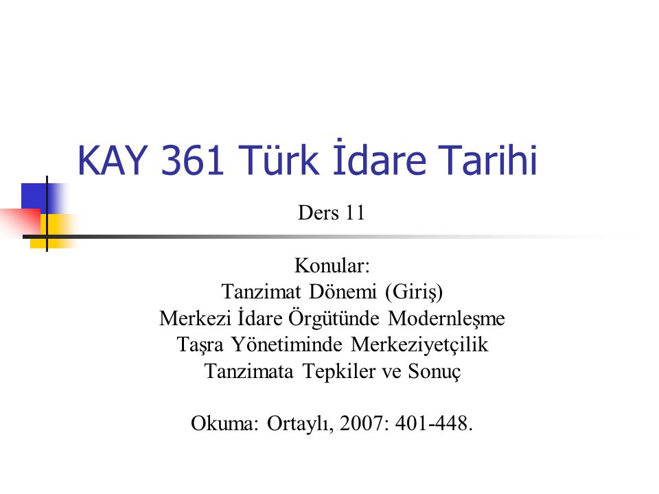KAY 361 Türk İdare Tarihi Ders 11 Konular: Tanzimat Dönemi (Giriş)