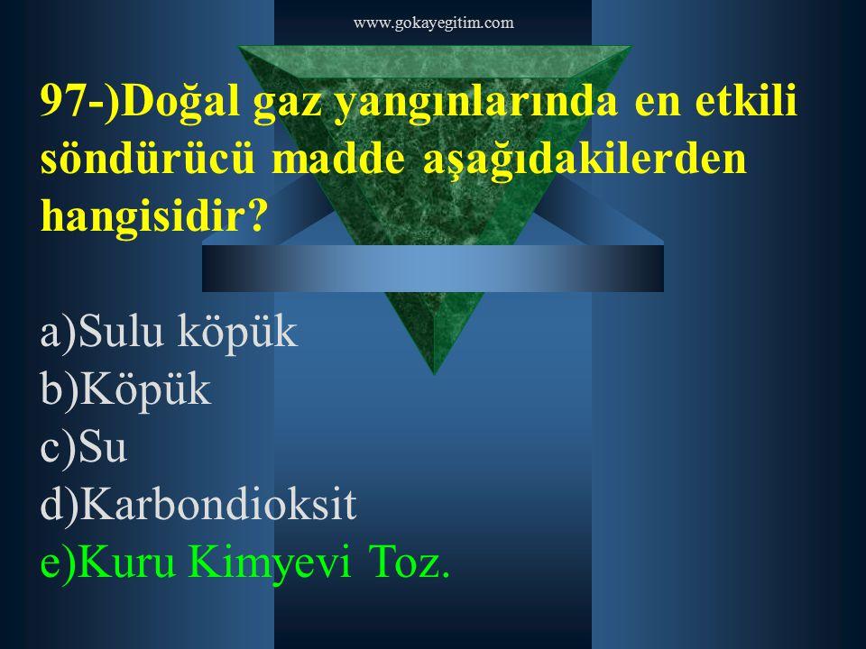 www.gokayegitim.com 97-)Doğal gaz yangınlarında en etkili söndürücü madde aşağıdakilerden hangisidir