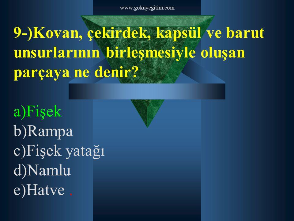 www.gokayegitim.com 9-)Kovan, çekirdek, kapsül ve barut unsurlarının birleşmesiyle oluşan parçaya ne denir