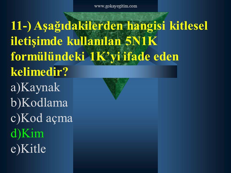 www.gokayegitim.com 11-) Aşağıdakilerden hangisi kitlesel iletişimde kullanılan 5N1K formülündeki 1K'yi ifade eden kelimedir