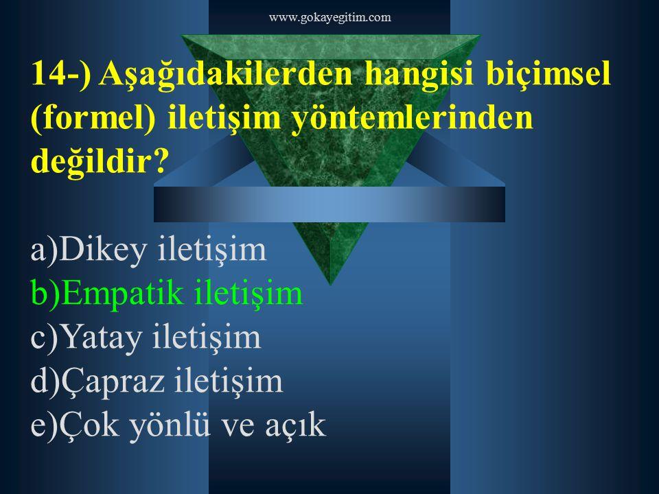www.gokayegitim.com 14-) Aşağıdakilerden hangisi biçimsel (formel) iletişim yöntemlerinden değildir