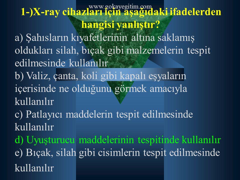 1-)X-ray cihazları için aşağıdaki ifadelerden hangisi yanlıştır