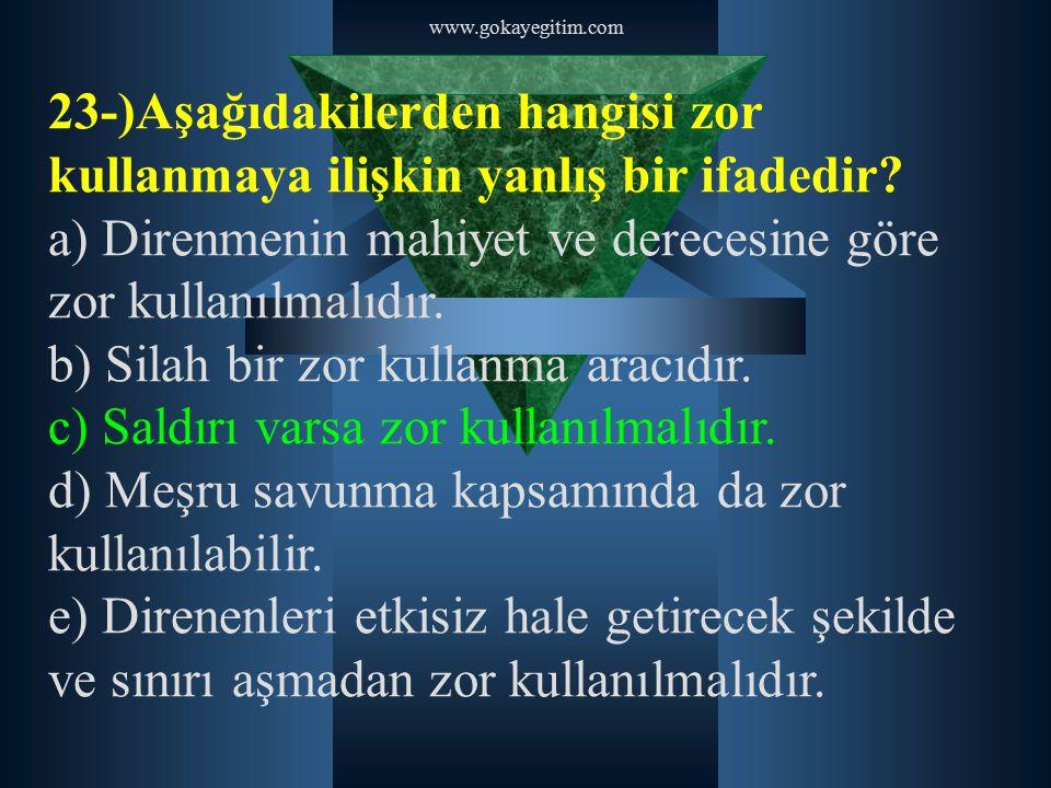 a) Direnmenin mahiyet ve derecesine göre zor kullanılmalıdır.