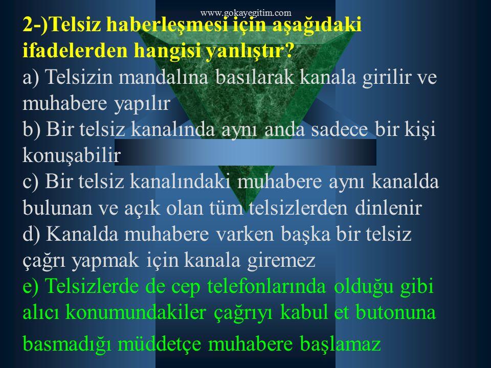 2-)Telsiz haberleşmesi için aşağıdaki ifadelerden hangisi yanlıştır