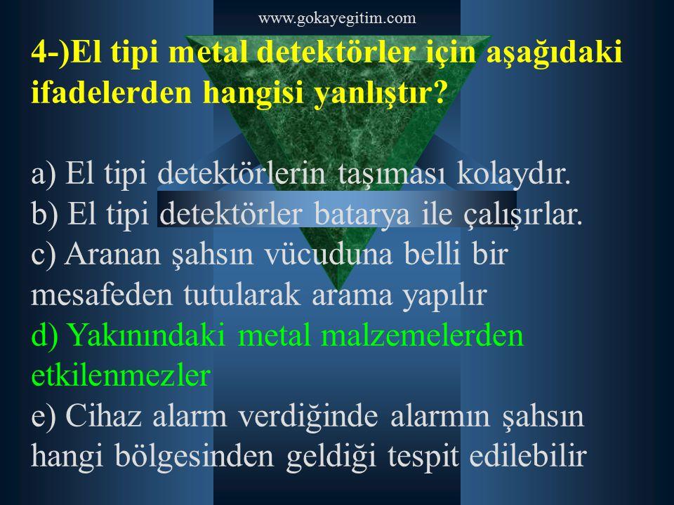 a) El tipi detektörlerin taşıması kolaydır.