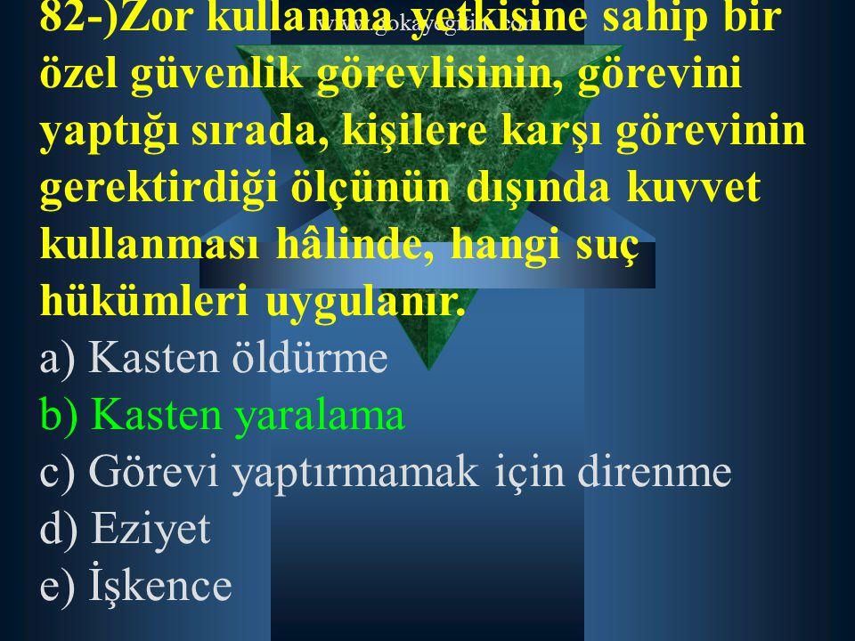 c) Görevi yaptırmamak için direnme d) Eziyet e) İşkence