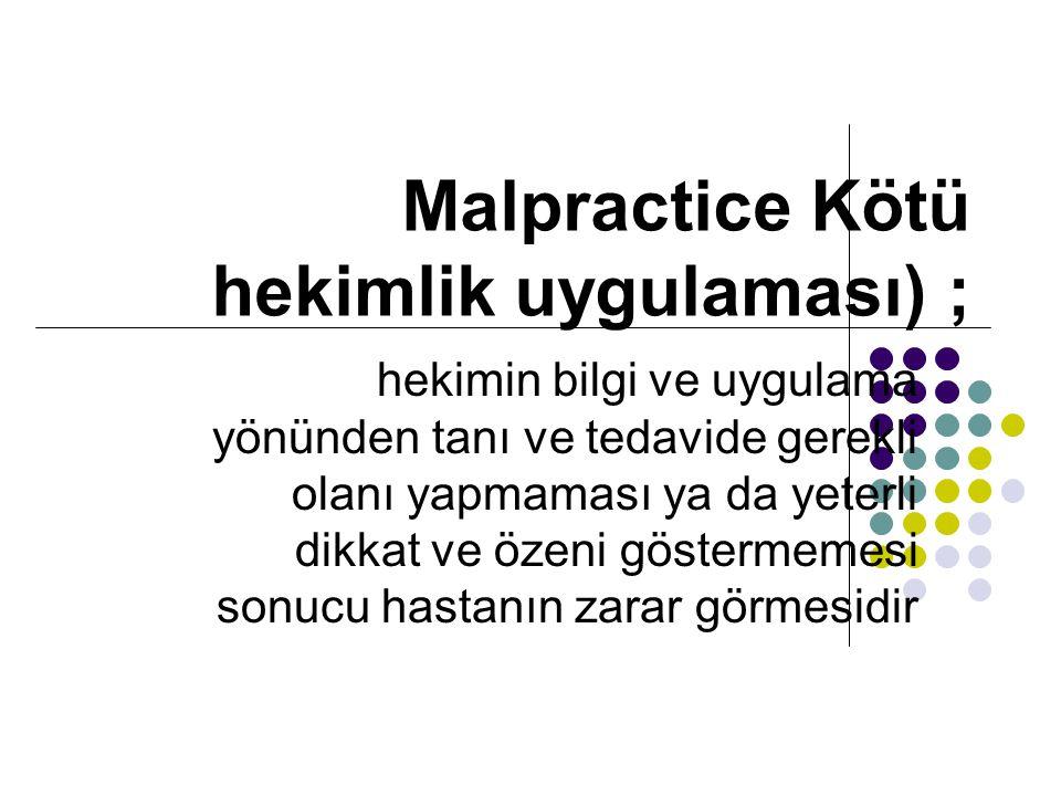 Malpractice Kötü hekimlik uygulaması) ;