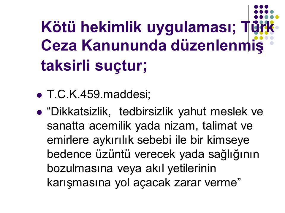 Kötü hekimlik uygulaması; Türk Ceza Kanununda düzenlenmiş taksirli suçtur;