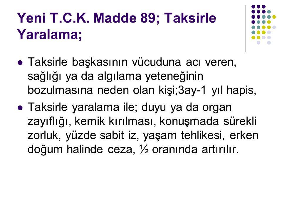 Yeni T.C.K. Madde 89; Taksirle Yaralama;