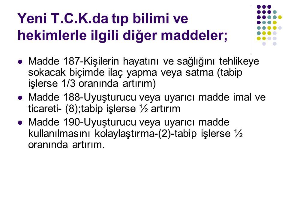 Yeni T.C.K.da tıp bilimi ve hekimlerle ilgili diğer maddeler;
