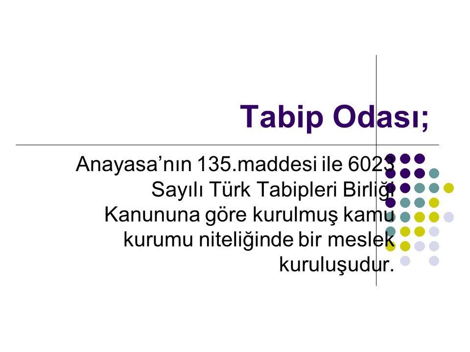 Tabip Odası; Anayasa'nın 135.maddesi ile 6023 Sayılı Türk Tabipleri Birliği Kanununa göre kurulmuş kamu kurumu niteliğinde bir meslek kuruluşudur.