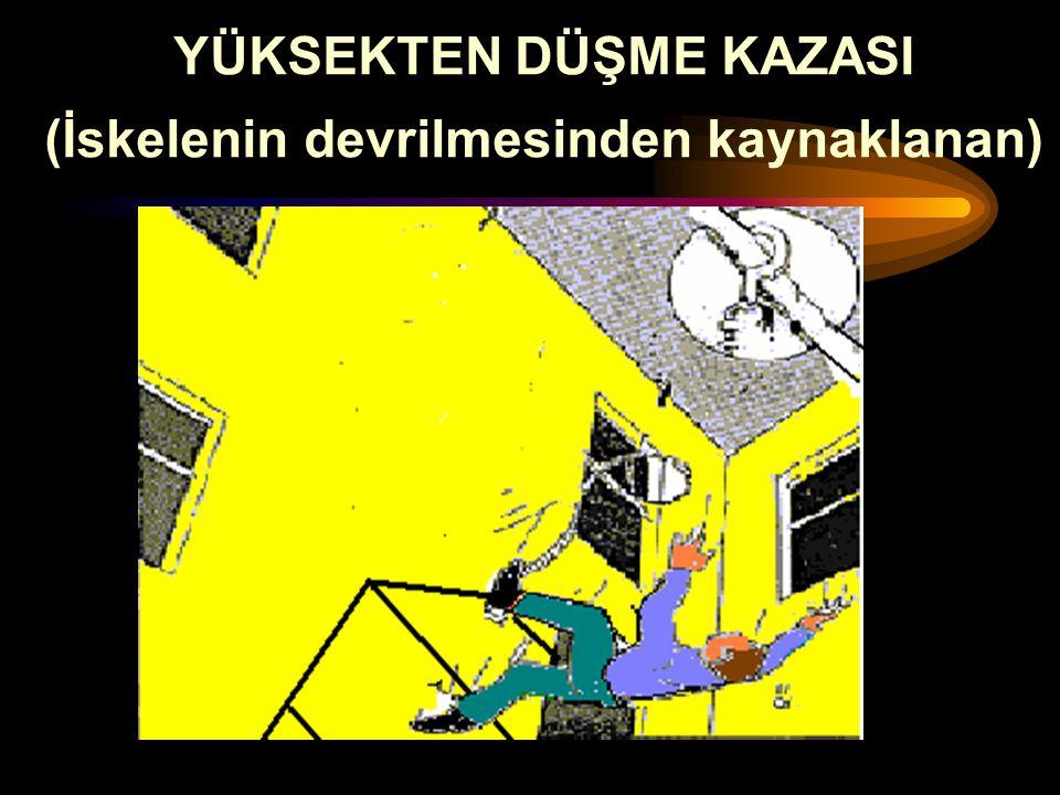 YÜKSEKTEN DÜŞME KAZASI (İskelenin devrilmesinden kaynaklanan)