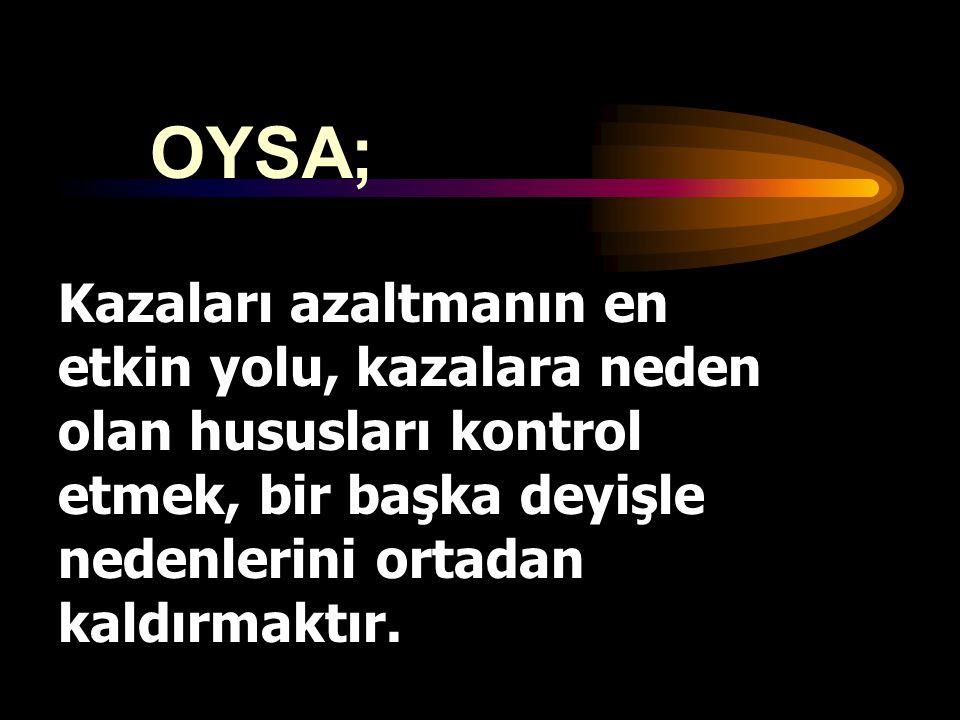 OYSA; Kazaları azaltmanın en etkin yolu, kazalara neden olan hususları kontrol etmek, bir başka deyişle nedenlerini ortadan kaldırmaktır.